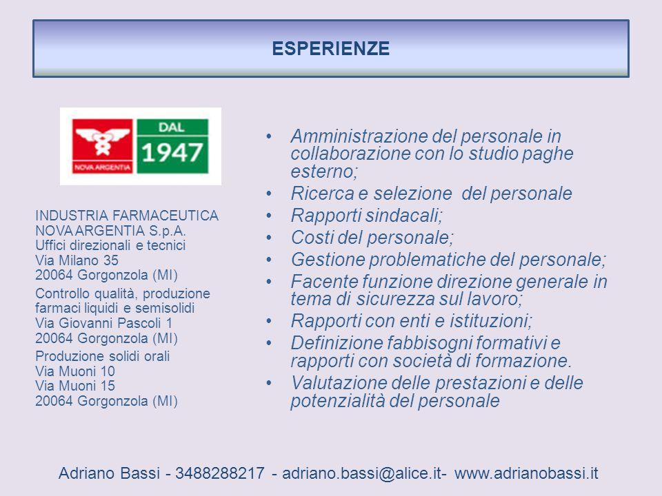 Amministrazione del personale in collaborazione con lo studio paghe esterno; Ricerca e selezione del personale Rapporti sindacali; Costi del personale