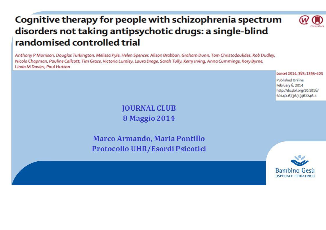 JOURNAL CLUB 8 Maggio 2014 Marco Armando, Maria Pontillo Protocollo UHR/Esordi Psicotici