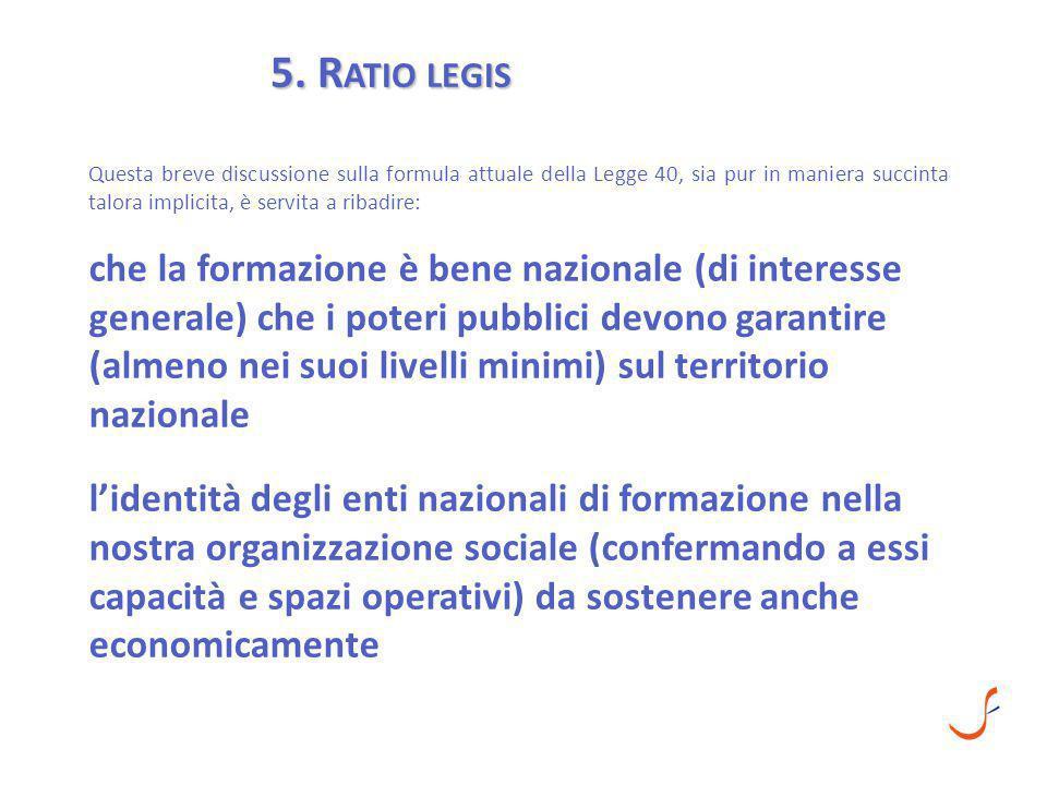 5. R ATIO LEGIS Questa breve discussione sulla formula attuale della Legge 40, sia pur in maniera succinta talora implicita, è servita a ribadire: che