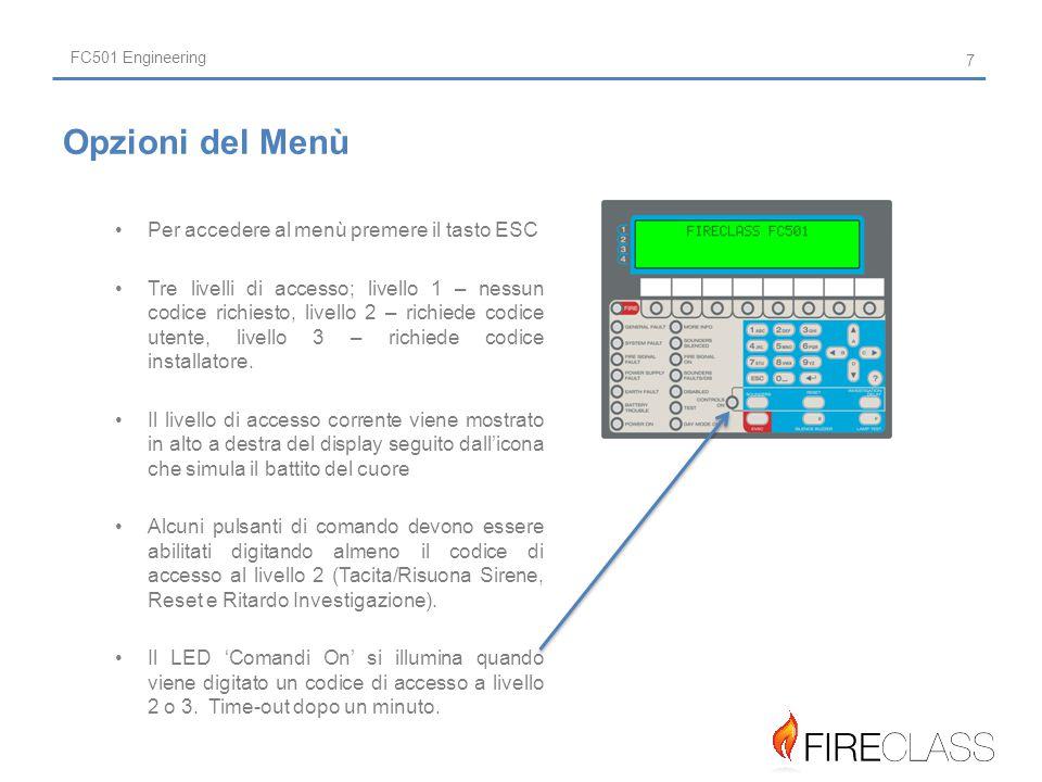FC501 Engineering Per accedere al menù premere il tasto ESC Tre livelli di accesso; livello 1 – nessun codice richiesto, livello 2 – richiede codice utente, livello 3 – richiede codice installatore.