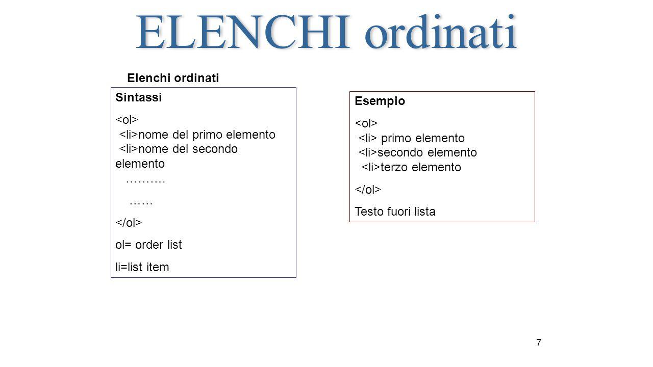 7 Elenchi ordinati Sintassi nome del primo elemento nome del secondo elemento ………. …… ol= order list li=list item Esempio primo elemento secondo eleme