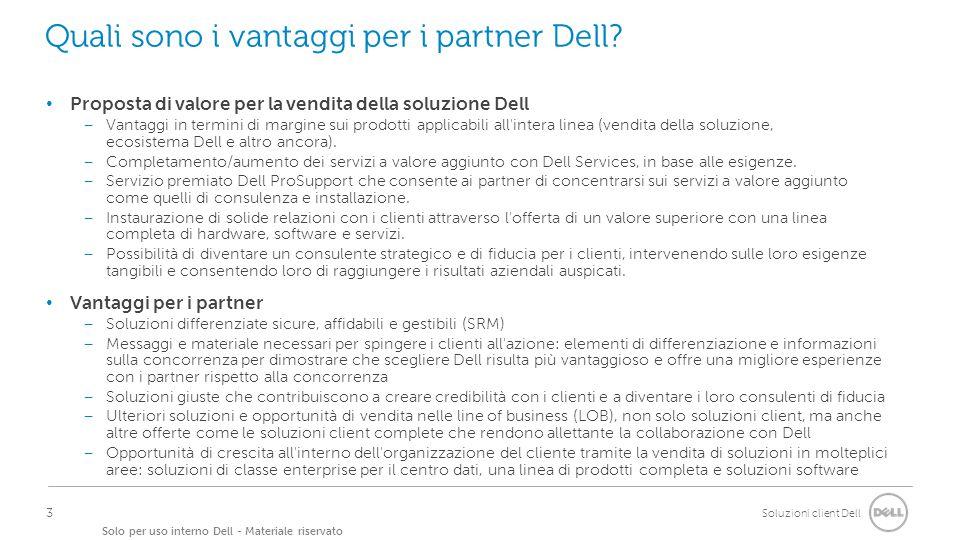 Soluzioni client Dell Solo per uso interno Dell - Materiale riservato Collegamenti/risorse principali Dell.it/why-choose-dell Dell.it/partner/software Dell.it/partner/cloud Dell.it/primaryPC Dell.it/partner/workstation 4