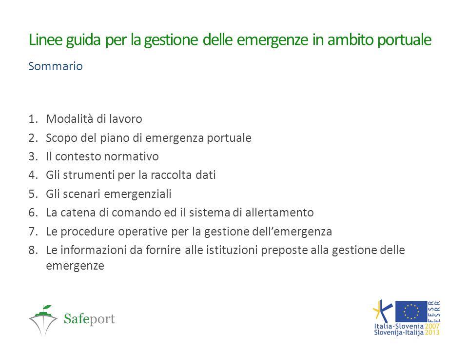 Linee guida per la gestione delle emergenze in ambito portuale Sommario 1.Modalità di lavoro 2.Scopo del piano di emergenza portuale 3.Il contesto nor