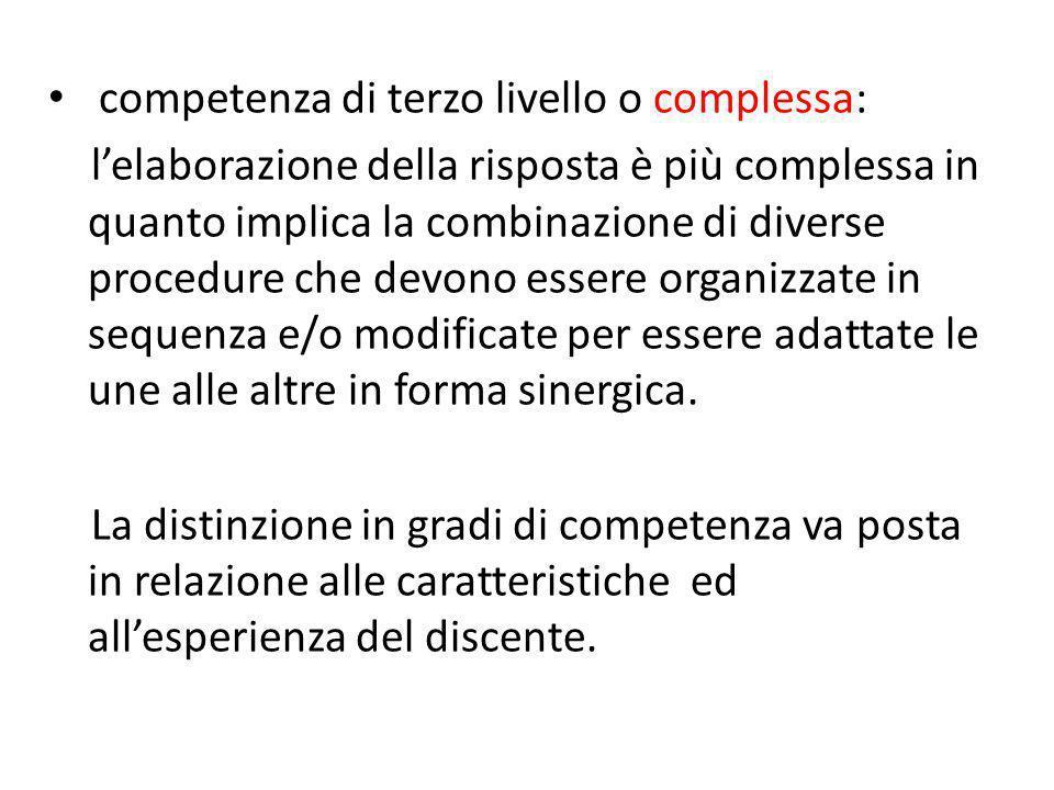 competenza di terzo livello o complessa: l'elaborazione della risposta è più complessa in quanto implica la combinazione di diverse procedure che devo