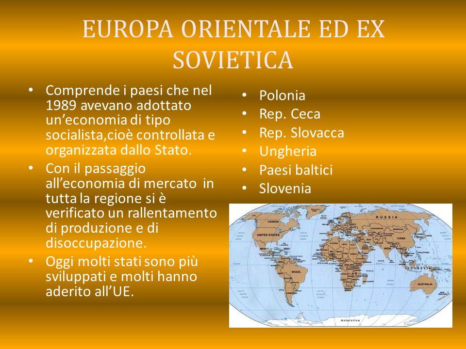 EUROPA ORIENTALE ED EX SOVIETICA Comprende i paesi che nel 1989 avevano adottato un'economia di tipo socialista,cioè controllata e organizzata dallo S