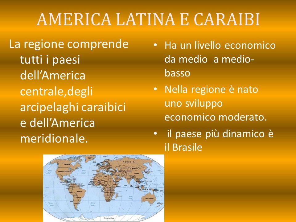 AMERICA LATINA E CARAIBI La regione comprende tutti i paesi dell'America centrale,degli arcipelaghi caraibici e dell'America meridionale. Ha un livell