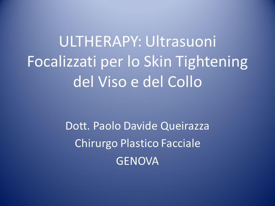 ULTHERAPY: Ultrasuoni Focalizzati per lo Skin Tightening del Viso e del Collo Dott. Paolo Davide Queirazza Chirurgo Plastico Facciale GENOVA