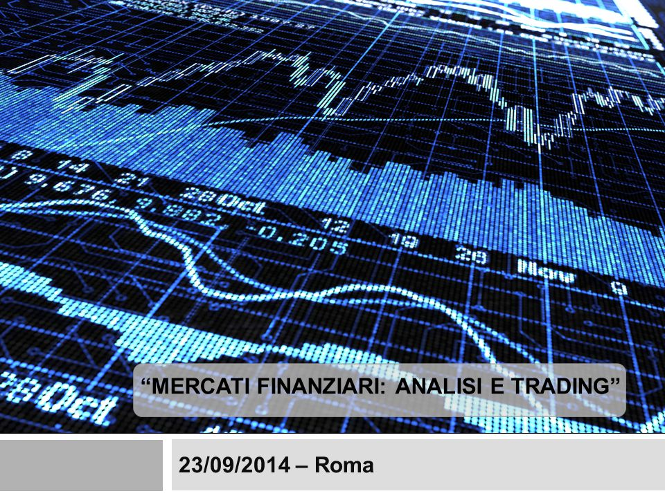"23/09/2014 – Roma ""MERCATI FINANZIARI: ANALISI E TRADING"""