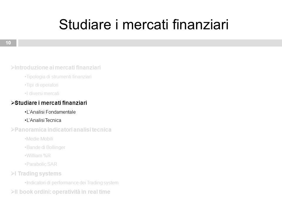 10 Studiare i mercati finanziari  Introduzione ai mercati finanziari Tipologia di strumenti finanziari Tipi di operatori I diversi mercati  Studiare