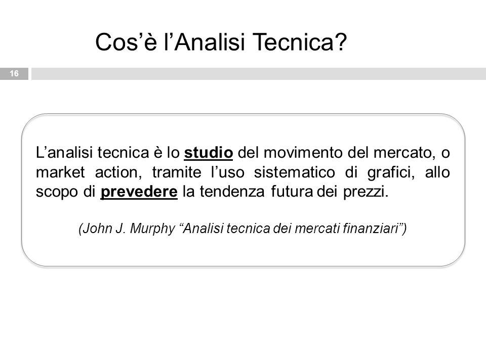 L'analisi tecnica è lo studio del movimento del mercato, o market action, tramite l'uso sistematico di grafici, allo scopo di prevedere la tendenza fu