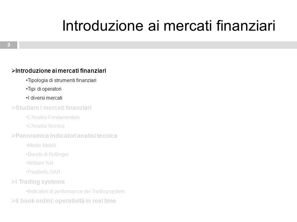 3 Introduzione ai mercati finanziari  Introduzione ai mercati finanziari Tipologia di strumenti finanziari Tipi di operatori I diversi mercati  Stud