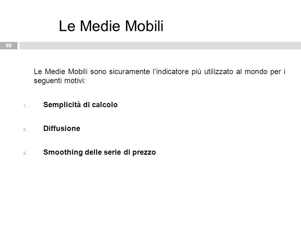 Le Medie Mobili sono sicuramente l'indicatore più utilizzato al mondo per i seguenti motivi: 1. Semplicità di calcolo 2. Diffusione 3. Smoothing delle