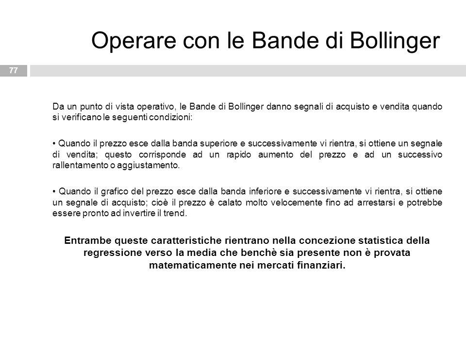 Da un punto di vista operativo, le Bande di Bollinger danno segnali di acquisto e vendita quando si verificano le seguenti condizioni: Quando il prezz