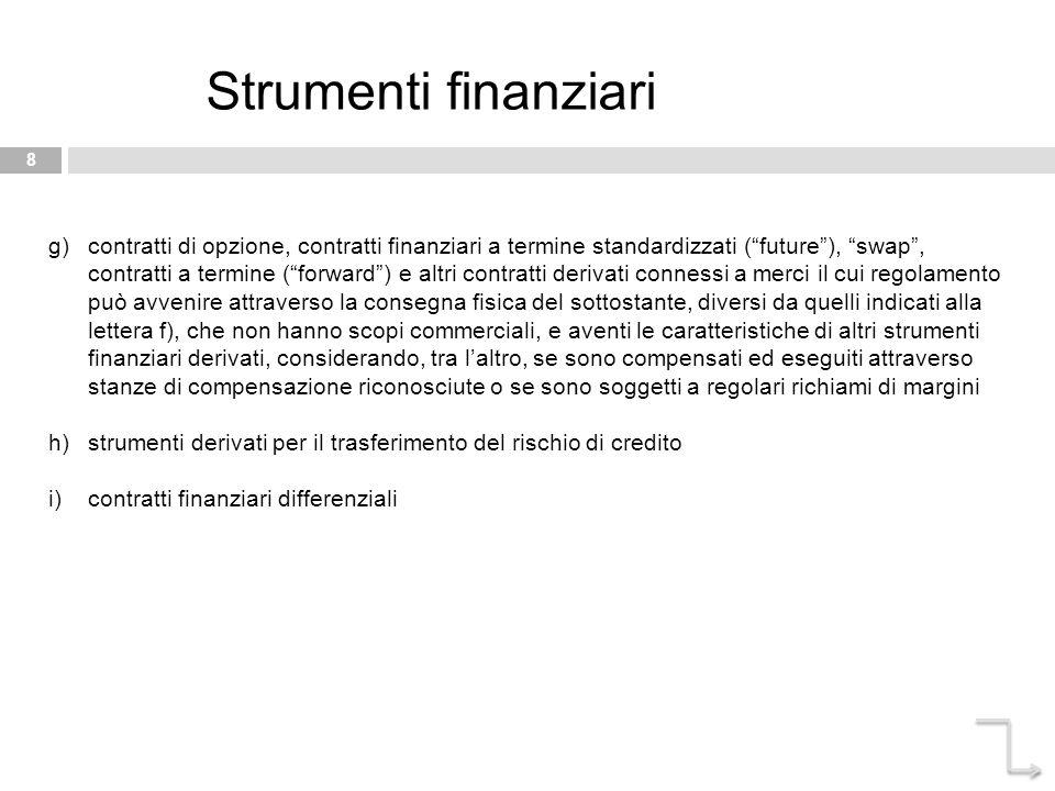 """8 Strumenti finanziari g)contratti di opzione, contratti finanziari a termine standardizzati (""""future""""), """"swap"""", contratti a termine (""""forward"""") e alt"""