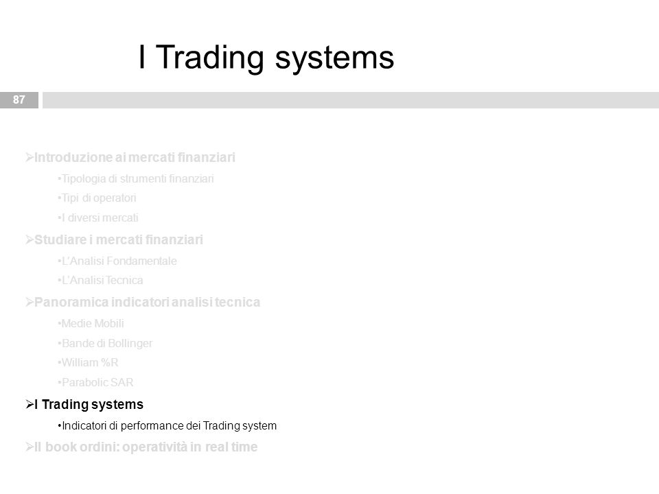 87 I Trading systems  Introduzione ai mercati finanziari Tipologia di strumenti finanziari Tipi di operatori I diversi mercati  Studiare i mercati f