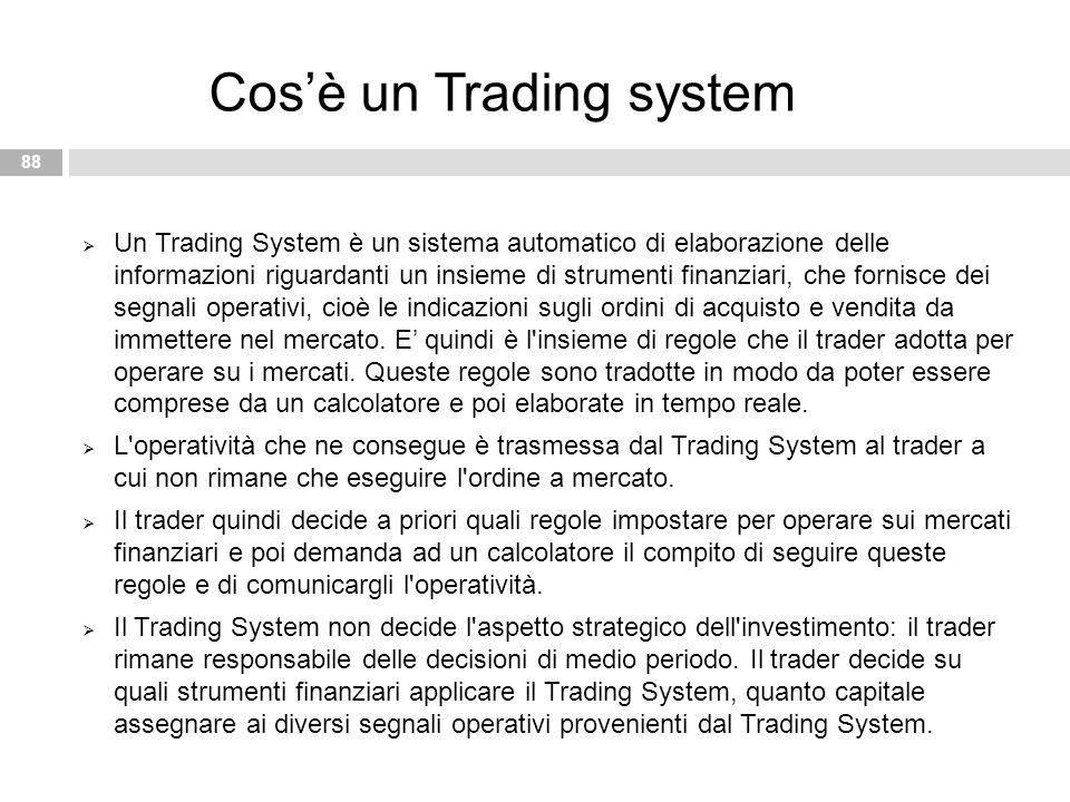  Un Trading System è un sistema automatico di elaborazione delle informazioni riguardanti un insieme di strumenti finanziari, che fornisce dei segnal