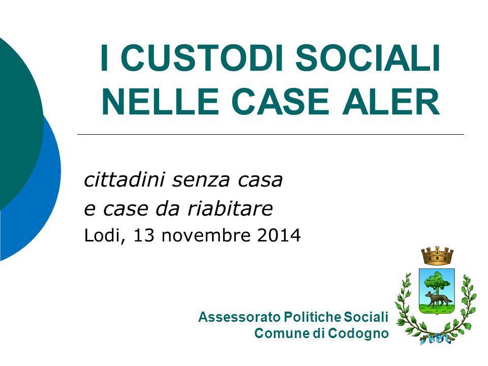 I CUSTODI SOCIALI NELLE CASE ALER cittadini senza casa e case da riabitare Lodi, 13 novembre 2014 Assessorato Politiche Sociali Comune di Codogno
