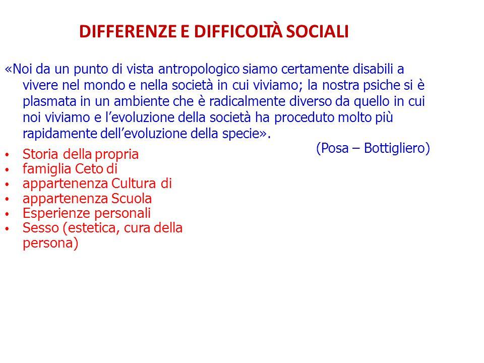 DIFFERENZE E DIFFICOLTÀ SOCIALI «Noi da un punto di vista antropologico siamo certamente disabili a vivere nel mondo e nella società in cui viviamo; l