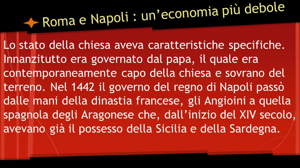Roma e Napoli : un'economia più debole Lo stato della chiesa aveva caratteristiche specifiche.