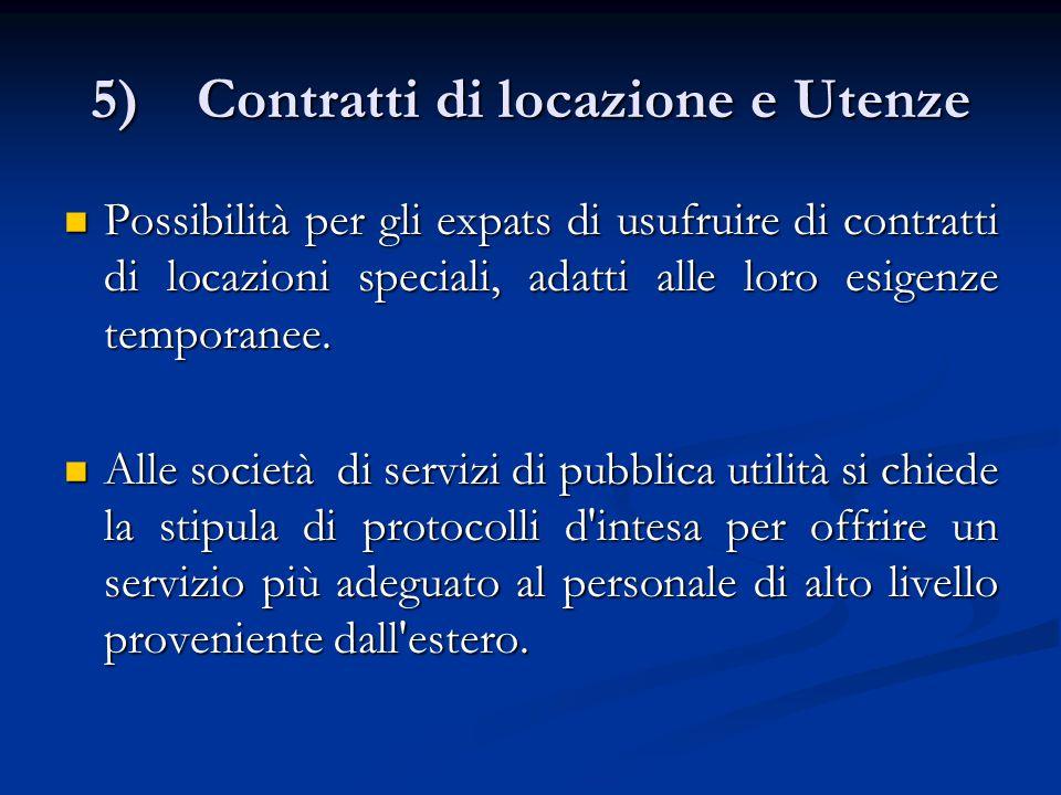 5)Contratti di locazione e Utenze Possibilità per gli expats di usufruire di contratti di locazioni speciali, adatti alle loro esigenze temporanee.