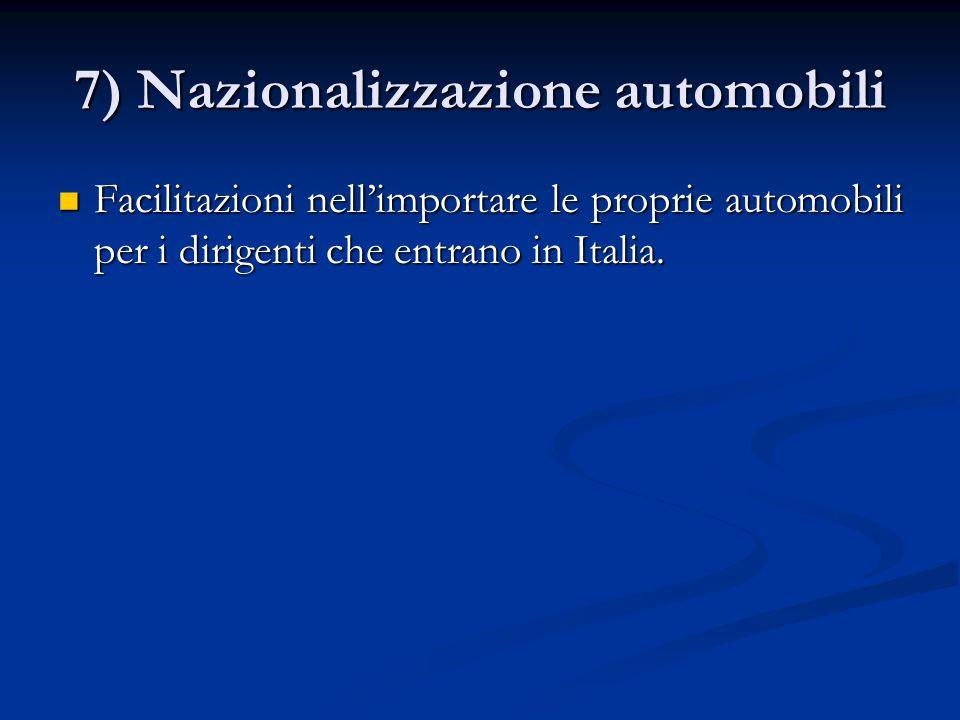 7) Nazionalizzazione automobili Facilitazioni nell'importare le proprie automobili per i dirigenti che entrano in Italia.