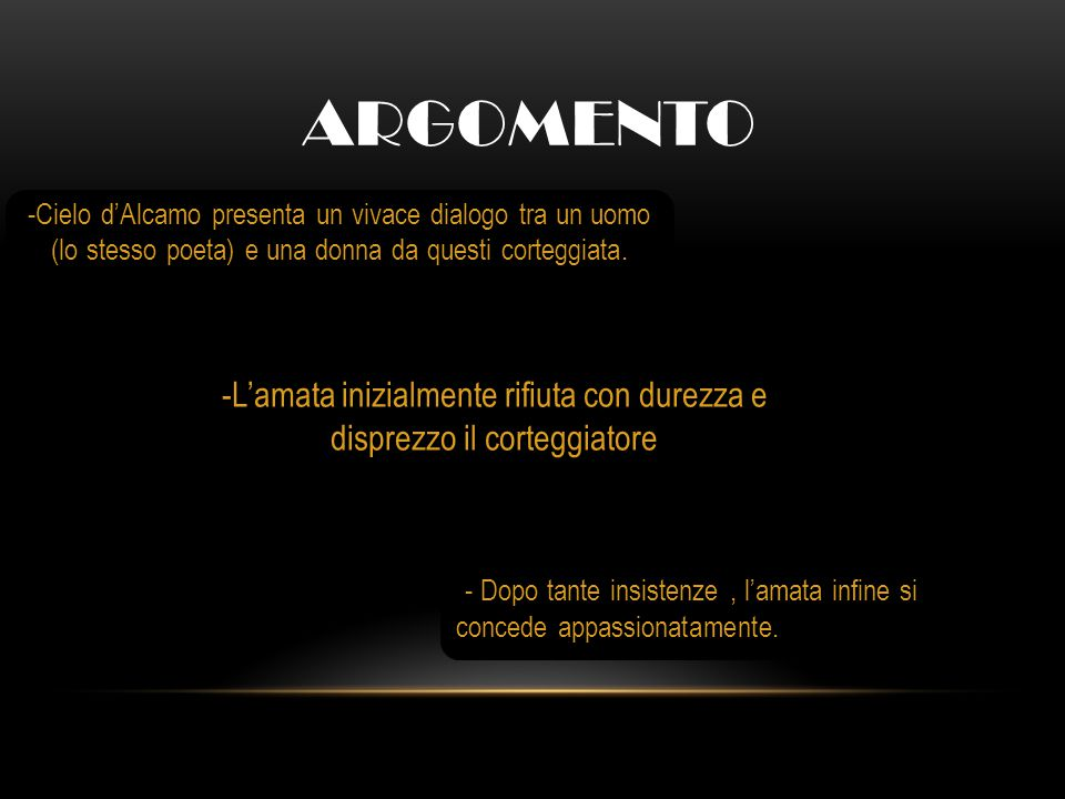 ARGOMENTO - Dopo tante insistenze, l'amata infine si concede appassionatamente. -Cielo d'Alcamo presenta un vivace dialogo tra un uomo (lo stesso poet