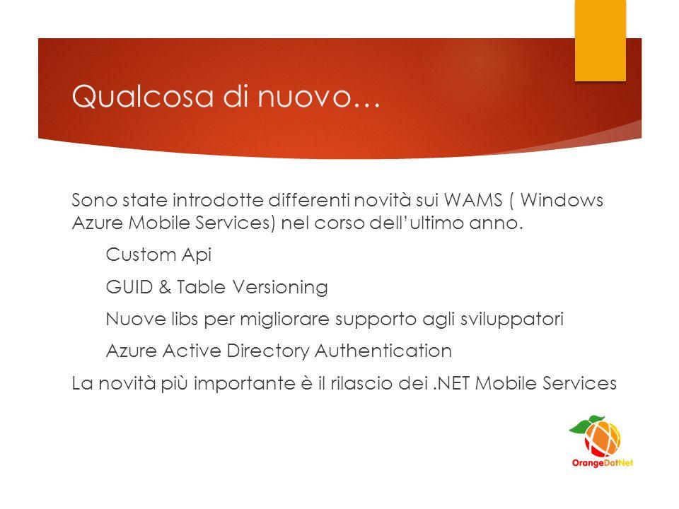 Qualcosa di nuovo… Sono state introdotte differenti novità sui WAMS ( Windows Azure Mobile Services) nel corso dell'ultimo anno.
