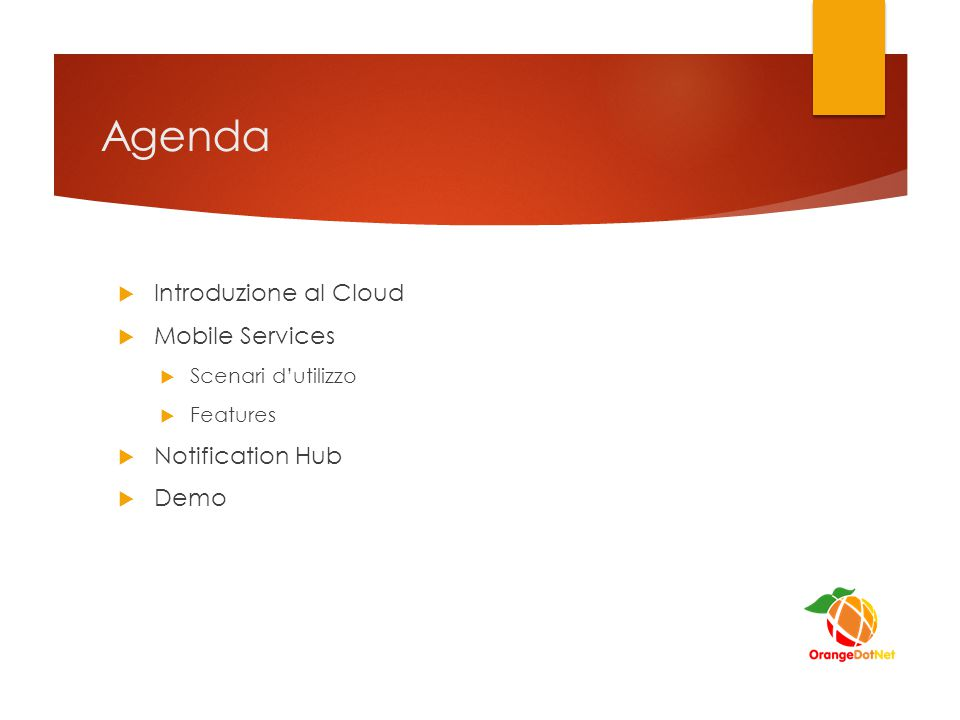 Agenda  Introduzione al Cloud  Mobile Services  Scenari d'utilizzo  Features  Notification Hub  Demo