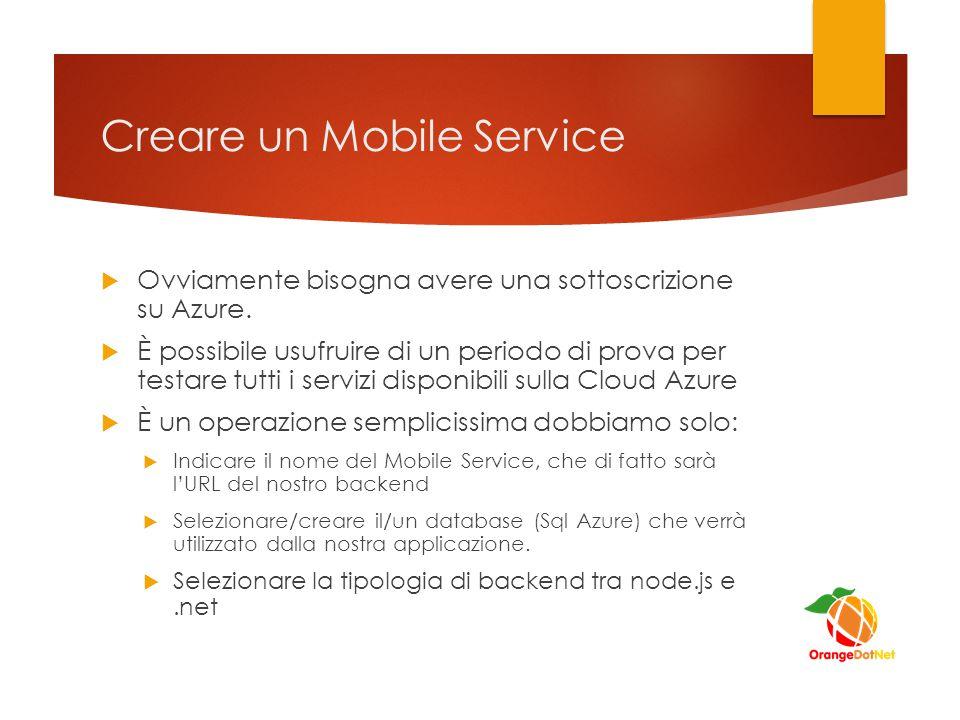 Creare un Mobile Service  Ovviamente bisogna avere una sottoscrizione su Azure.
