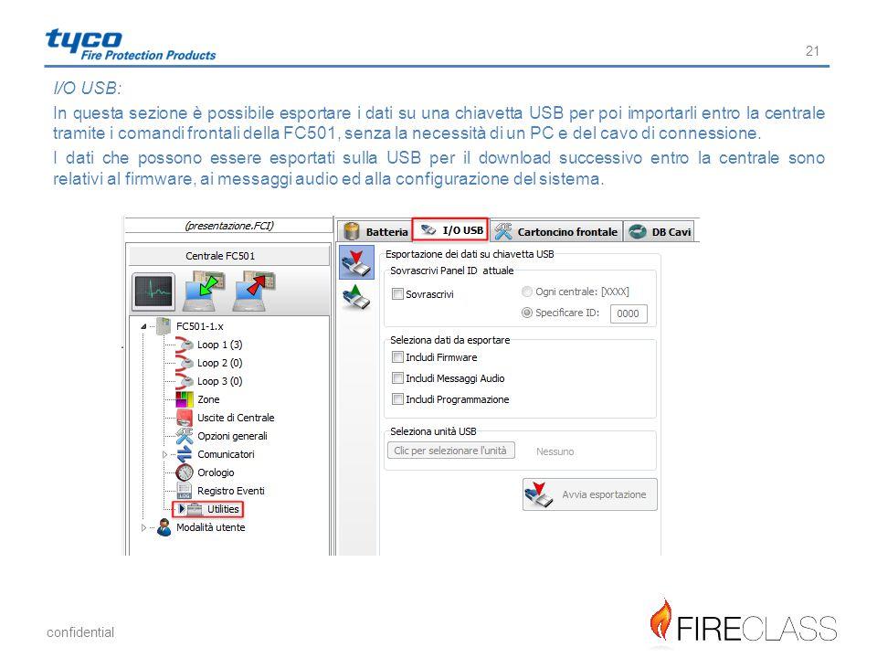 confidential 21 I/O USB: In questa sezione è possibile esportare i dati su una chiavetta USB per poi importarli entro la centrale tramite i comandi fr