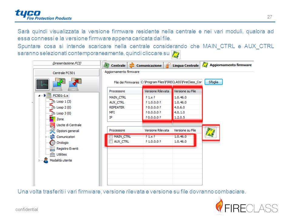 confidential 27 Sarà quindi visualizzata la versione firmware residente nella centrale e nei vari moduli, qualora ad essa connessi e la versione firmw