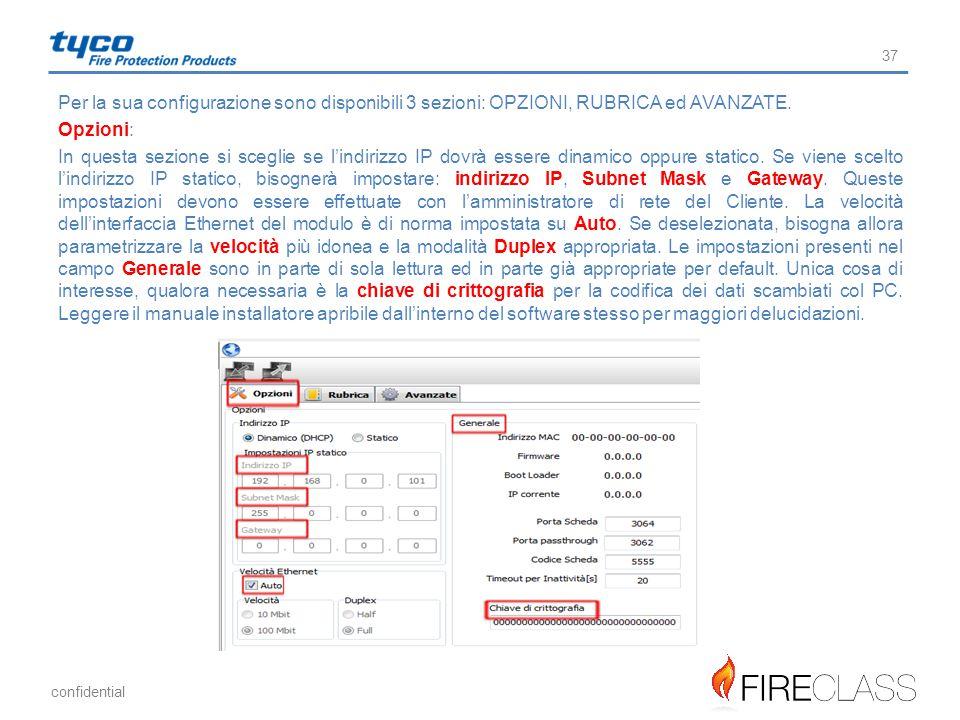 confidential 37 Per la sua configurazione sono disponibili 3 sezioni: OPZIONI, RUBRICA ed AVANZATE. Opzioni: In questa sezione si sceglie se l'indiriz