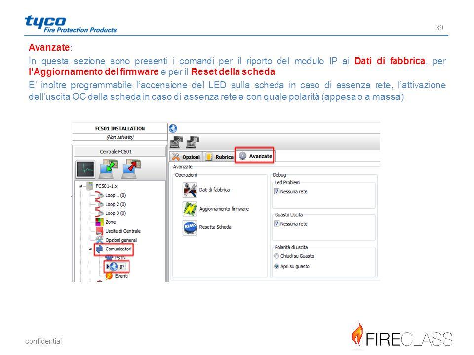confidential 39 Avanzate: In questa sezione sono presenti i comandi per il riporto del modulo IP ai Dati di fabbrica, per l'Aggiornamento del firmware
