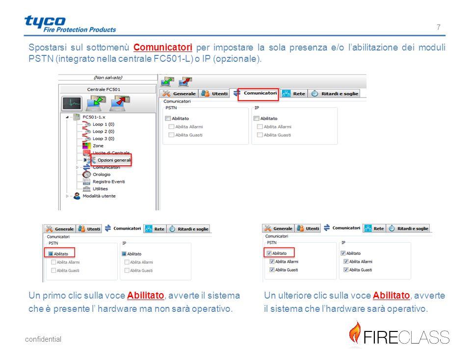 confidential 7 Spostarsi sul sottomenù Comunicatori per impostare la sola presenza e/o l'abilitazione dei moduli PSTN (integrato nella centrale FC501-