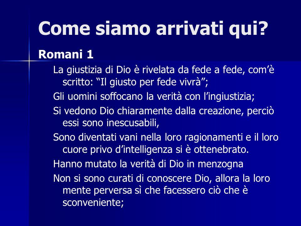 """Come siamo arrivati qui? Romani 1 La giustizia di Dio è rivelata da fede a fede, com'è scritto: """"Il giusto per fede vivrà""""; Gli uomini soffocano la ve"""