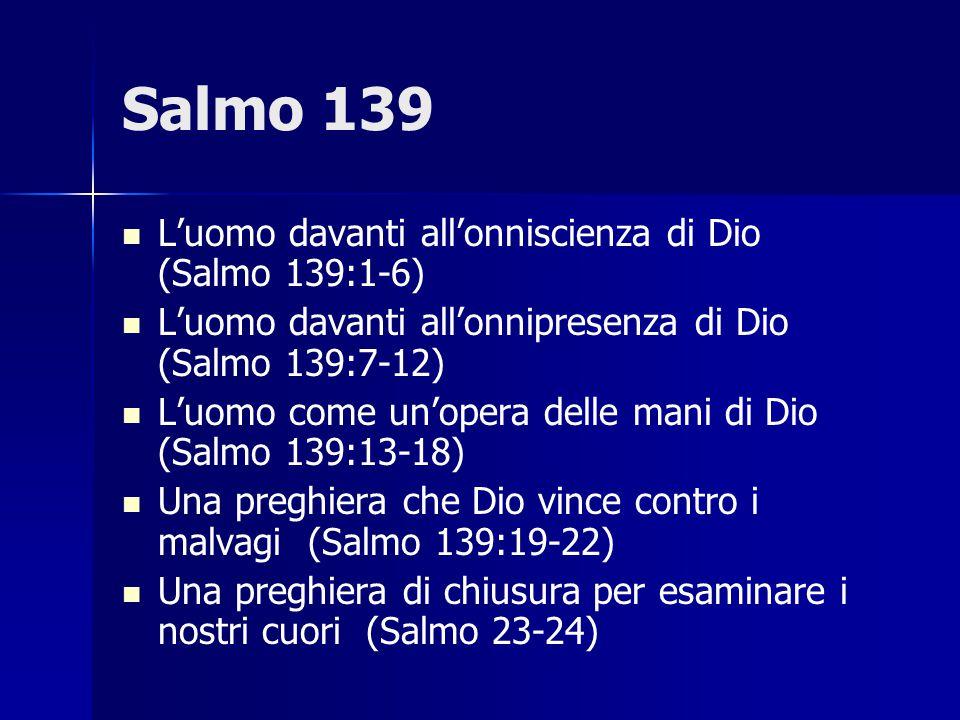 Salmo 139 L'uomo davanti all'onniscienza di Dio (Salmo 139:1-6) L'uomo davanti all'onnipresenza di Dio (Salmo 139:7-12) L'uomo come un'opera delle man