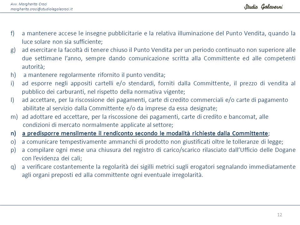 Avv. Margherita Croci margherita.croci@studiolegalecroci.it f)a mantenere accese le insegne pubblicitarie e la relativa illuminazione del Punto Vendit