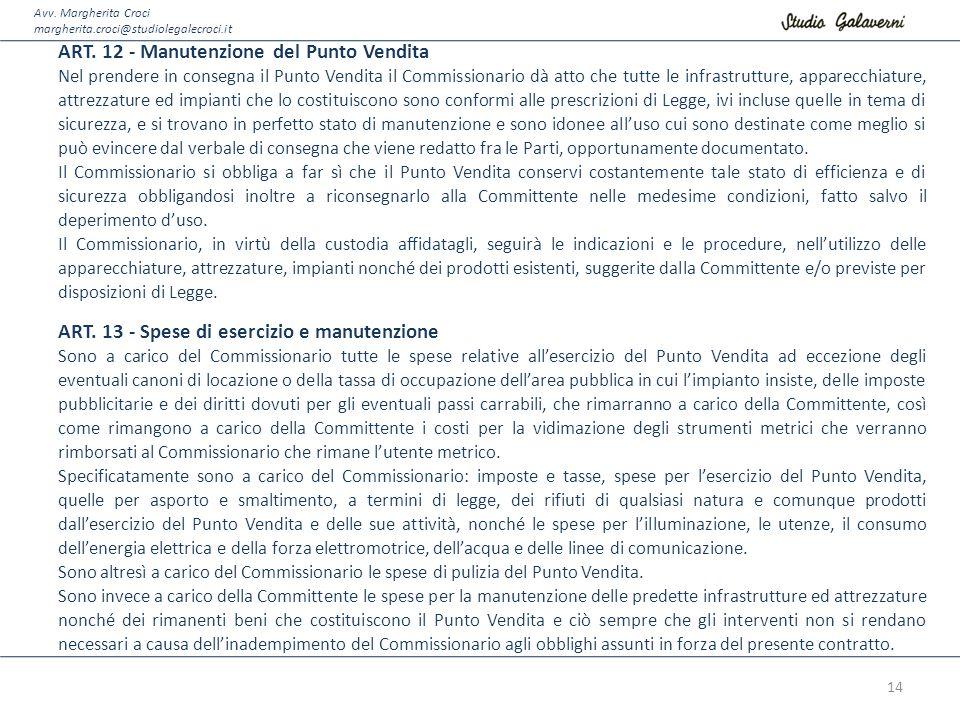 Avv. Margherita Croci margherita.croci@studiolegalecroci.it ART. 12 - Manutenzione del Punto Vendita Nel prendere in consegna il Punto Vendita il Comm