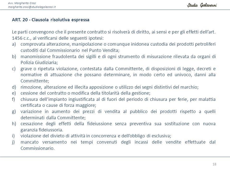 Avv. Margherita Croci margherita.croci@studiolegalecroci.it ART. 20 - Clausola risolutiva espressa Le parti convengono che il presente contratto si ri