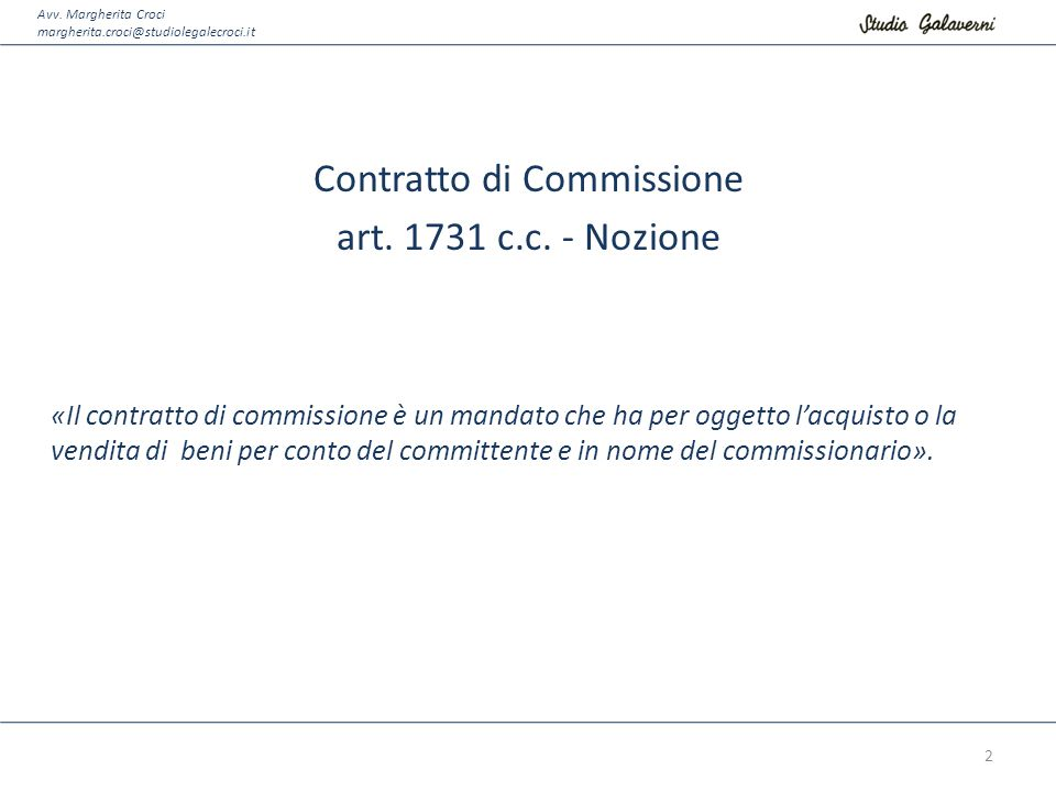 Avv. Margherita Croci margherita.croci@studiolegalecroci.it Contratto di Commissione art. 1731 c.c. - Nozione «Il contratto di commissione è un mandat