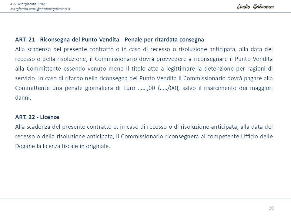 Avv. Margherita Croci margherita.croci@studiolegalecroci.it ART. 21 - Riconsegna del Punto Vendita - Penale per ritardata consegna Alla scadenza del p