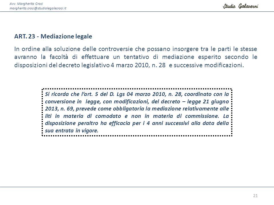 Avv. Margherita Croci margherita.croci@studiolegalecroci.it ART. 23 - Mediazione legale In ordine alla soluzione delle controversie che possano insorg