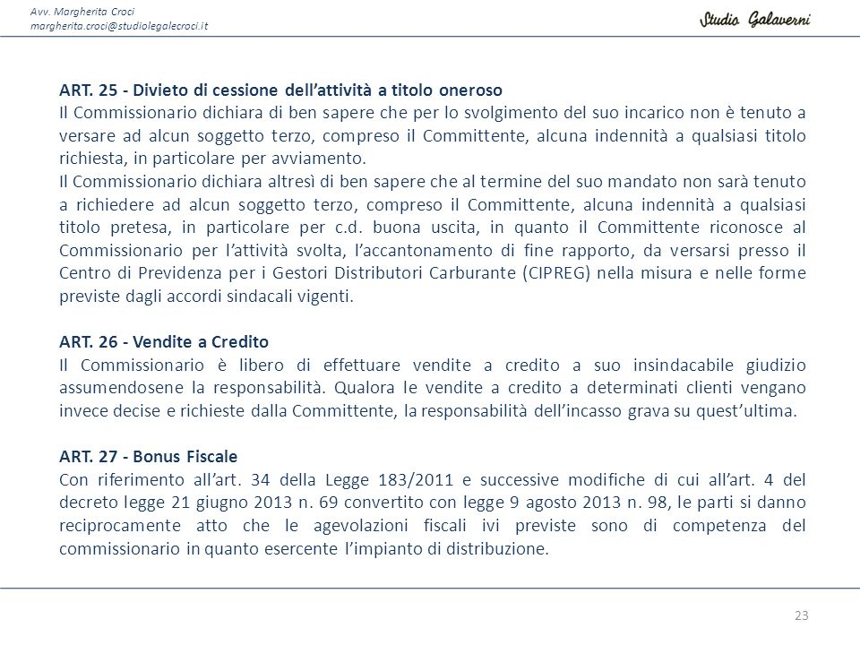 Avv. Margherita Croci margherita.croci@studiolegalecroci.it ART. 25 - Divieto di cessione dell'attività a titolo oneroso Il Commissionario dichiara di