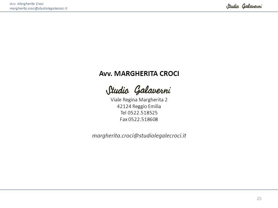 Avv. Margherita Croci margherita.croci@studiolegalecroci.it Avv. MARGHERITA CROCI Studio Galaverni Viale Regina Margherita 2 42124 Reggio Emilia Tel 0