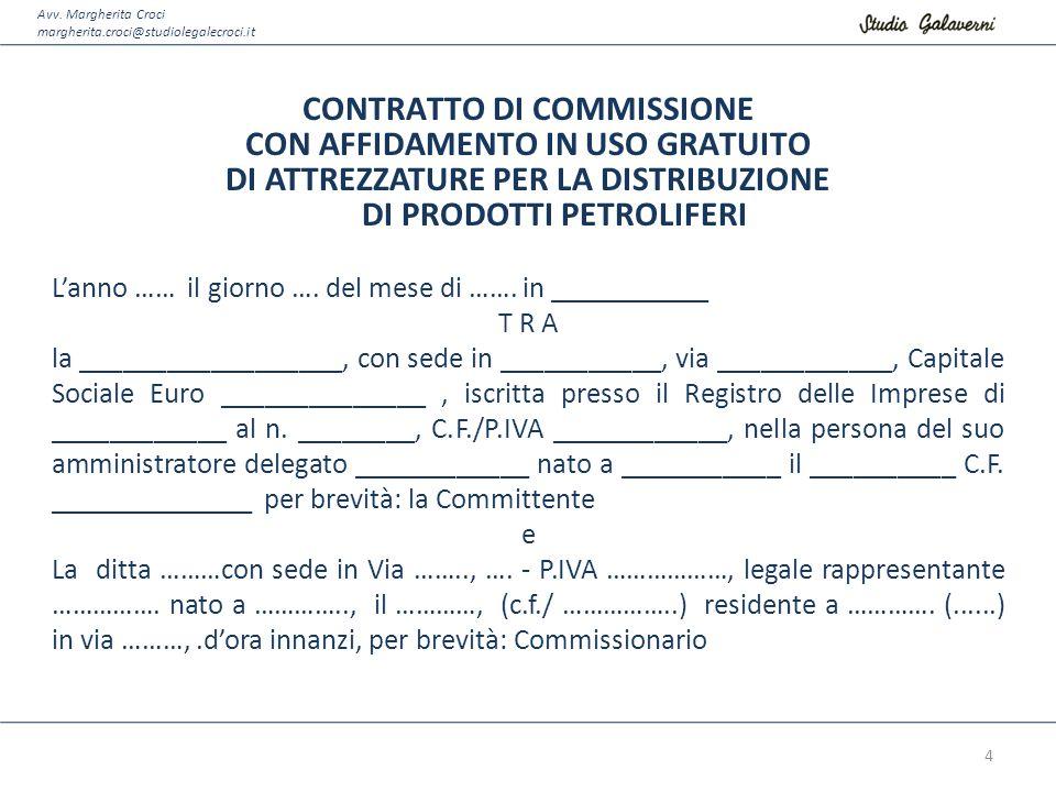 Avv. Margherita Croci margherita.croci@studiolegalecroci.it CONTRATTO DI COMMISSIONE CON AFFIDAMENTO IN USO GRATUITO DI ATTREZZATURE PER LA DISTRIBUZI