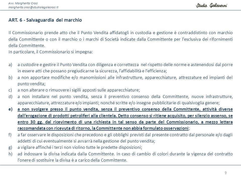 Avv. Margherita Croci margherita.croci@studiolegalecroci.it ART. 6 - Salvaguardia del marchio Il Commissionario prende atto che il Punto Vendita affid