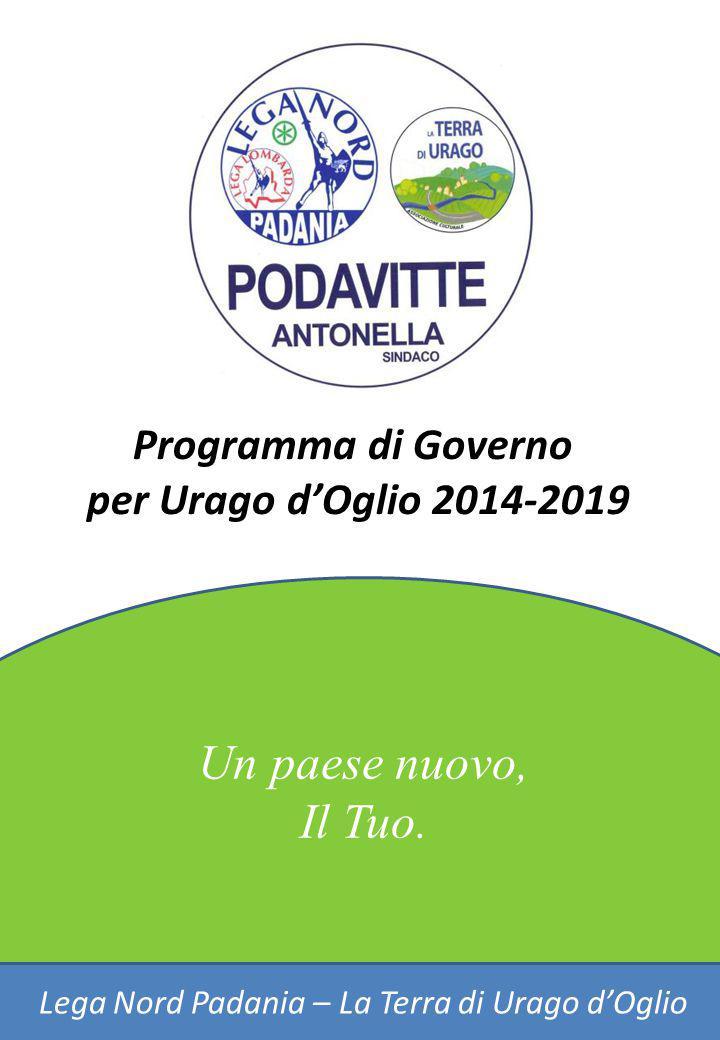 Un paese nuovo, Il Tuo. Lega Nord Padania – La Terra di Urago d'Oglio Programma di Governo per Urago d'Oglio 2014-2019