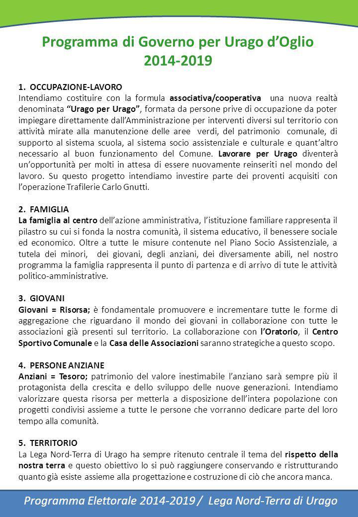 Programma di Governo per Urago d'Oglio 2014-2019 1. OCCUPAZIONE-LAVORO Intendiamo costituire con la formula associativa/cooperativa una nuova realtà d
