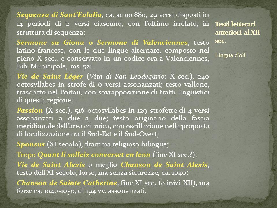 Sequenza di Sant'Eulalia, ca. anno 880, 29 versi disposti in 14 periodi di 2 versi ciascuno, con l'ultimo irrelato, in struttura di sequenza; Sermone