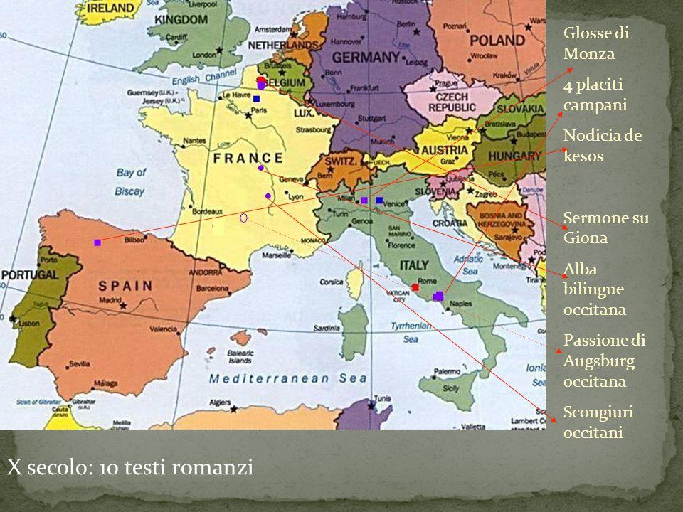 X secolo: 10 testi romanzi Glosse di Monza 4 placiti campani Nodicia de kesos Sermone su Giona Alba bilingue occitana Passione di Augsburg occitana Sc